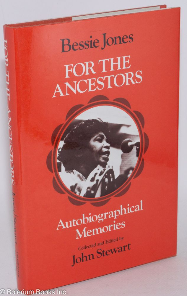 For the ancestors; autobiographical memories. Collected and edited by John Stewart. Bessie Jones.