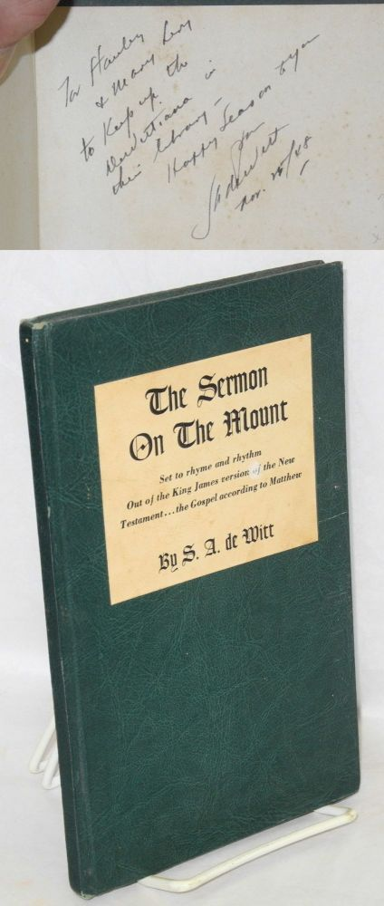The Sermon on the Mount; set to rhyme and rhythm out of the King James version of the New Testament...the Gospel according to Matthew. With a foreword by Shaemas O'Sheel. Samuel A. De Witt.