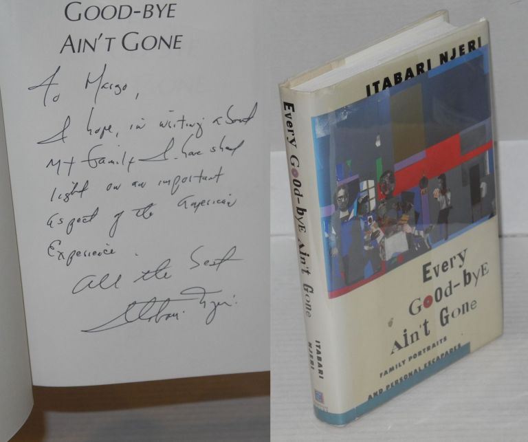 Every good-bye ain't gone; family portraits and personal escapades. Itabari Njeri.