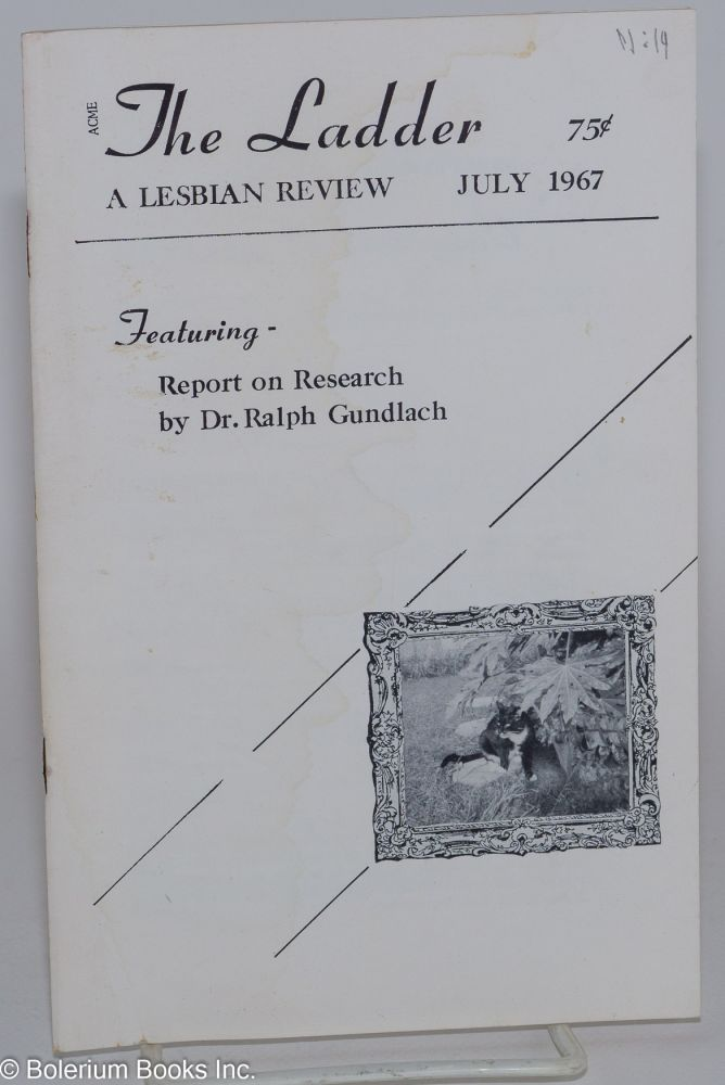 The Ladder: a lesbian review; vol. 11, #7 [title page states XIV but is wrong] July 1967. Helen Sanders, , Gene Damon, Barbara Grier Dr. Ralph Grundlach.