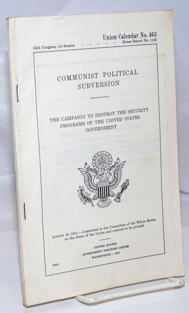 Communist politcal subversion. The campaign to destroy the security programs of the United States government. United States. House. Committee on Un-American Activities.