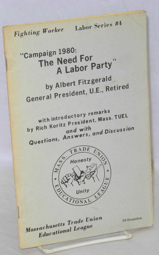 Campaign 1980: the need for a labor party. With introductory remarks by Rich Koritz and with questions, answers, and discussion. Albert Fitzgerald.