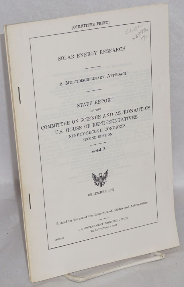 Solar energy research / a multidisciplinary approach / staff report of the Committee on science and astronautics, U.S. house of representatives ninety second congress second session / serial Z