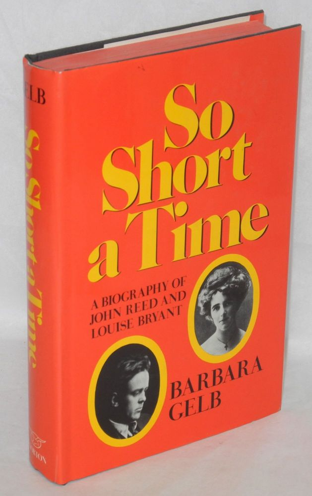 So short a time; a biography of John Reed and Louise Bryant. Barbara Gelb.