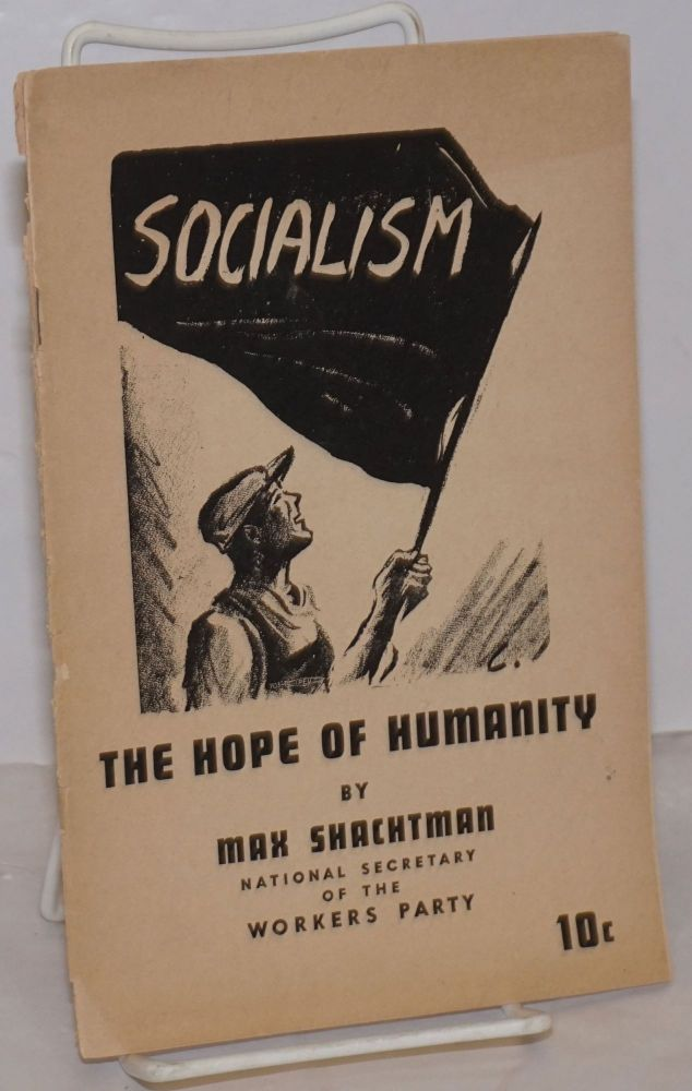Socialism; the hope of humanity. Max Shachtman.