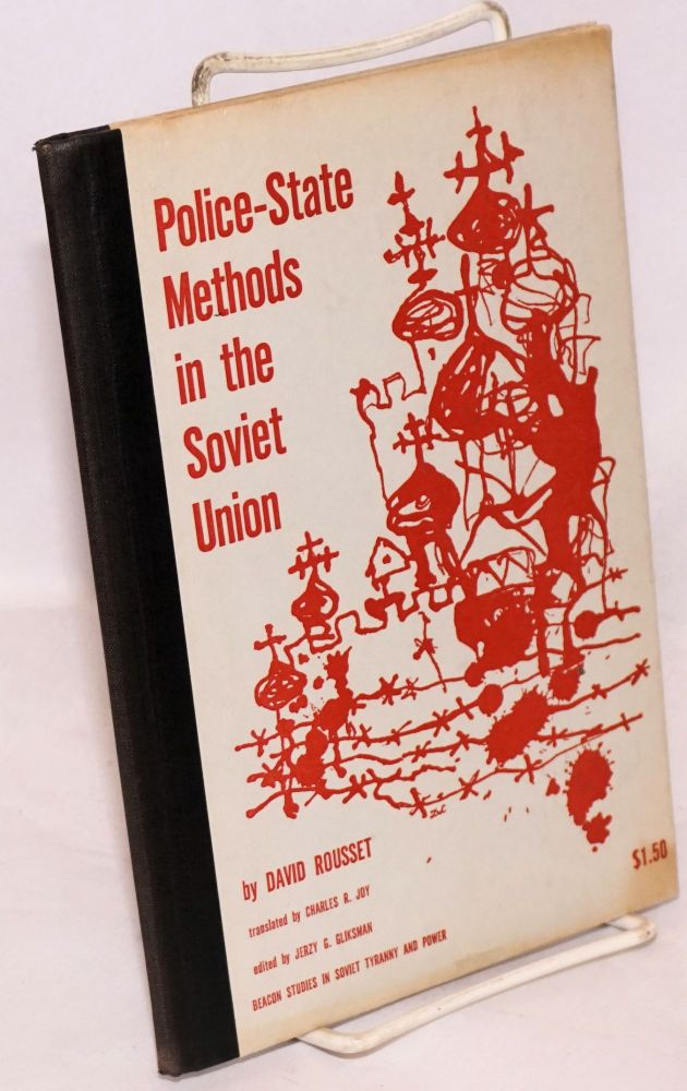 Police-state methods in the Soviet Union; prepared by the International Commission Against Concentrationist Regimes. David Rousset, , Charles R. Joy, director, Jerzy G. Gliksman.