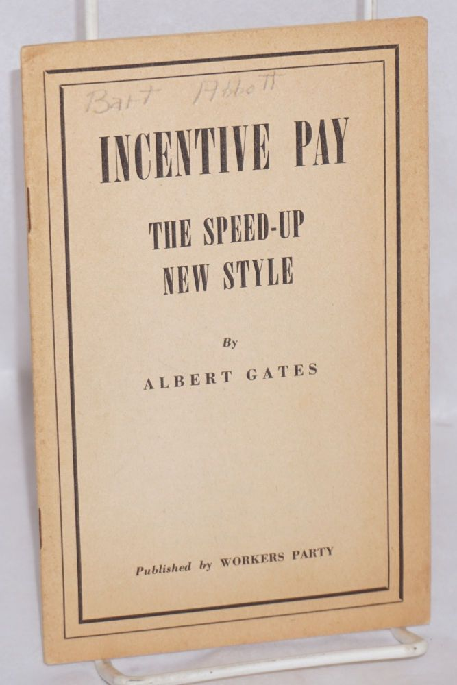 Incentive pay; the speed-up new style by Albert Gates [pseud.]. Albert Glotzer, as Albert Gates.