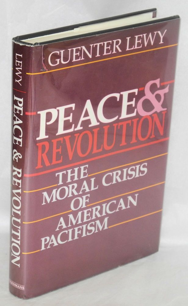 Peace & revolution; the moral crisis of American pacifism. Guenter Lewy.