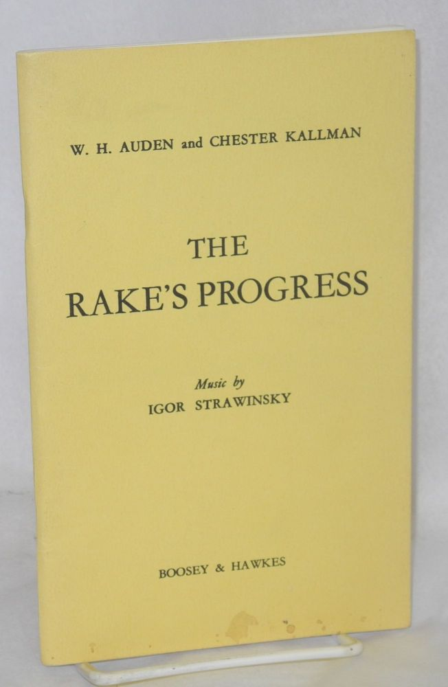 The rake's progress: opera in three acts, music by Igor Strawinsky. W. H. Auden, libretto Chester Kallman.
