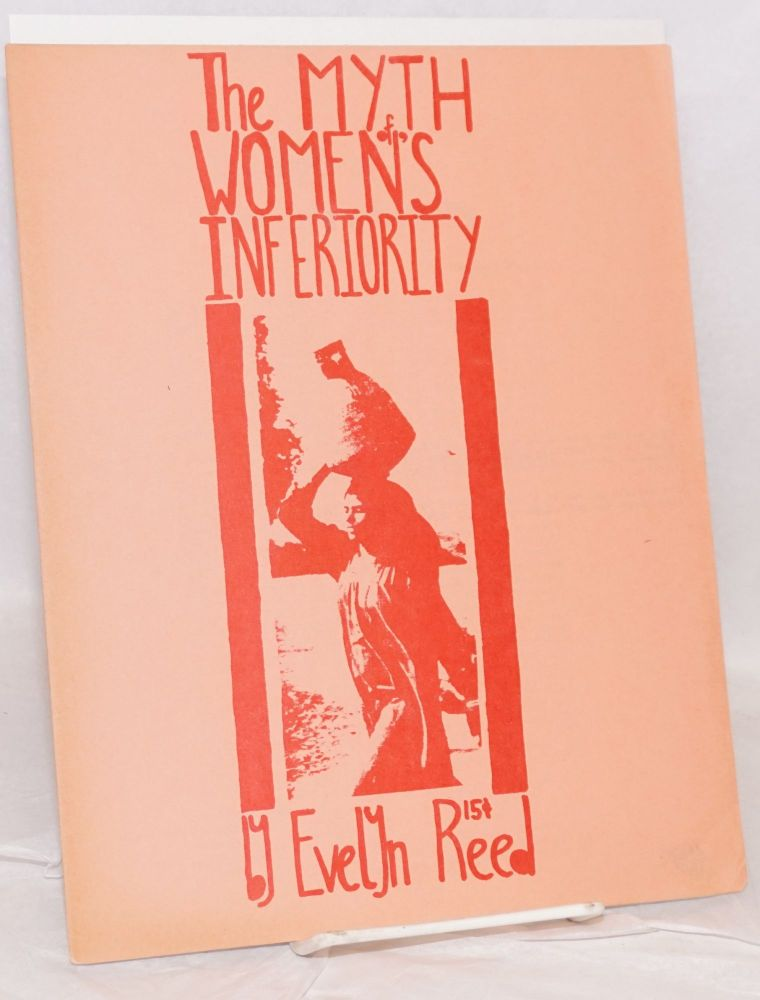 The myth of women's inferiority. Evelyn Reed.