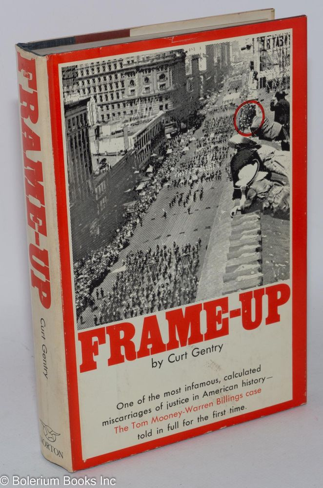 Frame-up; the incredible case of Tom Mooney and Warren Billings. Curt Gentry.