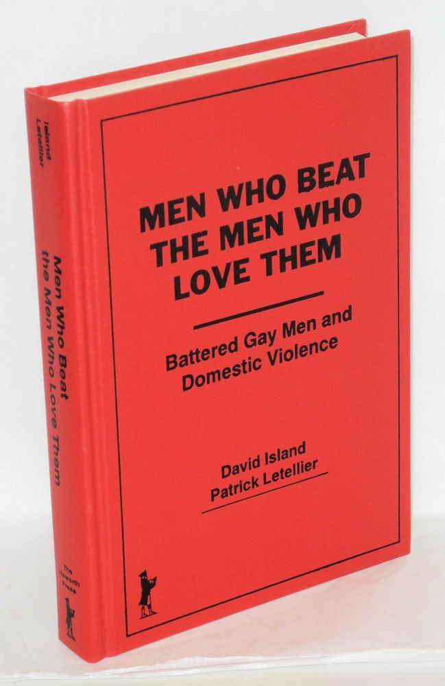 Men who beat the men who love them; battered gay men and domestic violence. David Island, Patrick Letellier.
