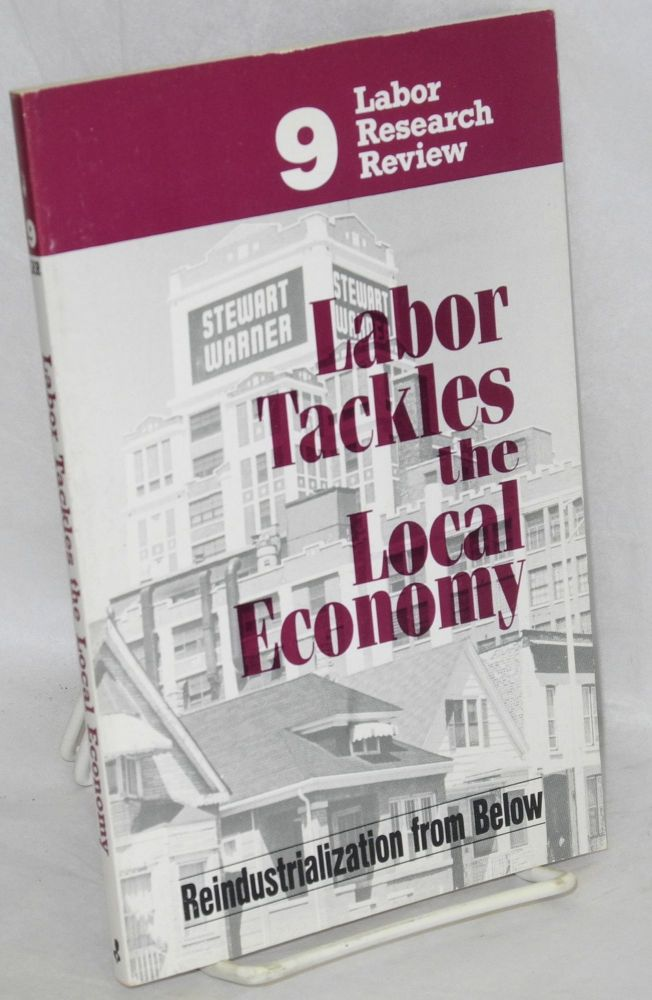 Labor tackles the local economy; reindustrialization from below. Midwest Center for Labor Research.