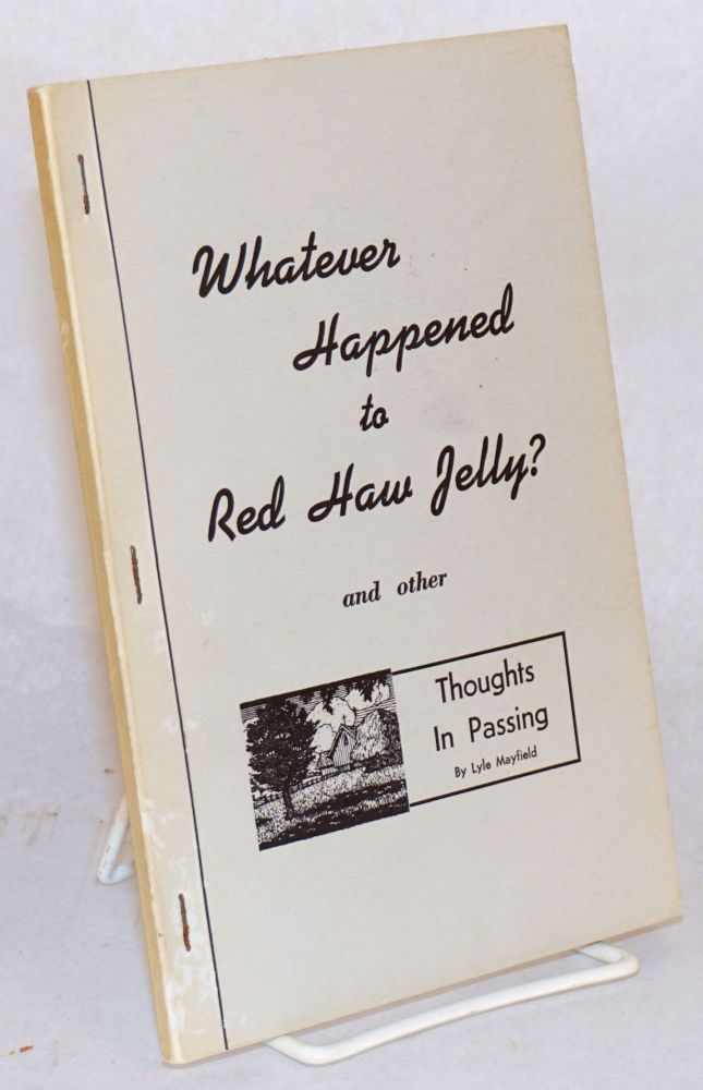 Whatever happened to red haw jelly? and other thoughts in passing. Lyle Mayfield.