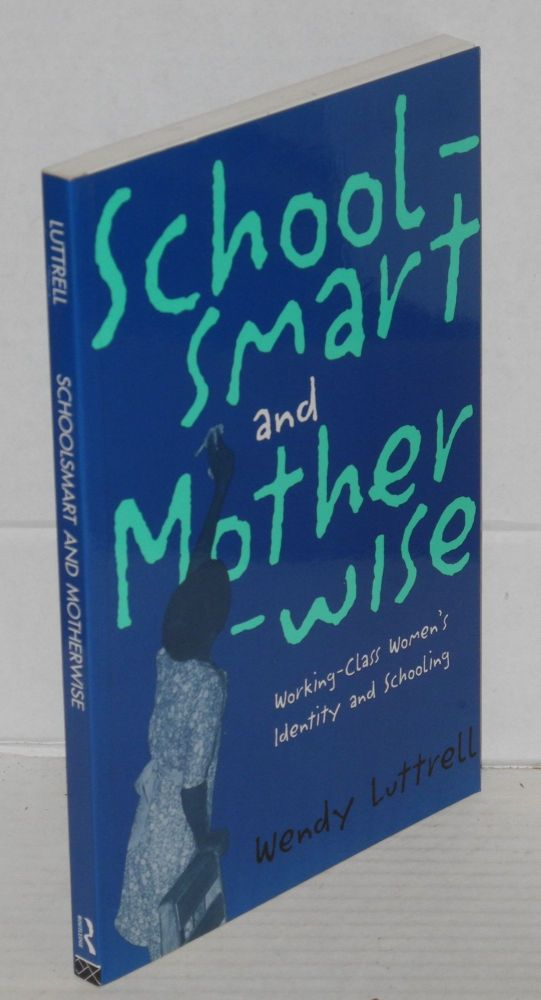 Schoolsmart and motherwise, working-class women's identity and schooling. Wendy Luttrell.