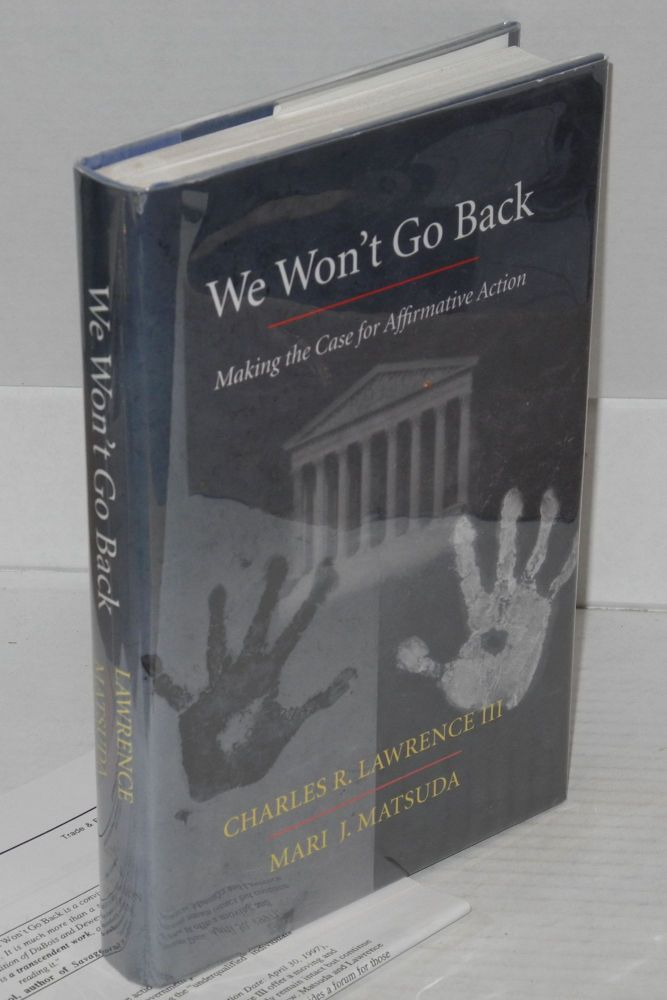 We won't go back; making the case for affirmative action. Charles R. III Lawrence, Mari J. Matsuda.