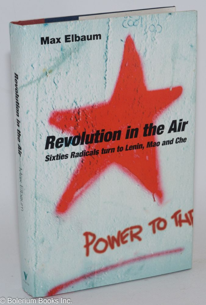 Revolution in the air; sixties radicals turn to Lenin, Mao and Che. Max Elbaum.