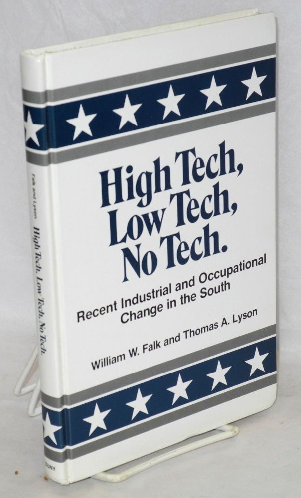 High tech, low tech, no tech. Recent industrial and occupational change in the South. William W. Falk, Thomas A. Lyson.