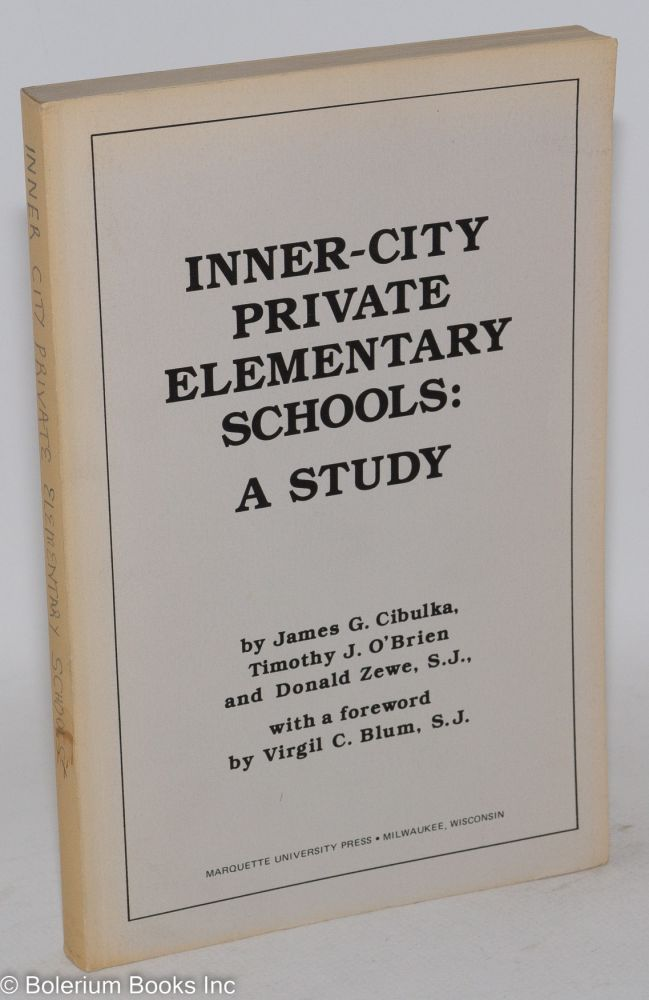 Inner-city private elementary schools: a study; with a foreword by Virgil C. Blum. James G. Cibulka, ed.