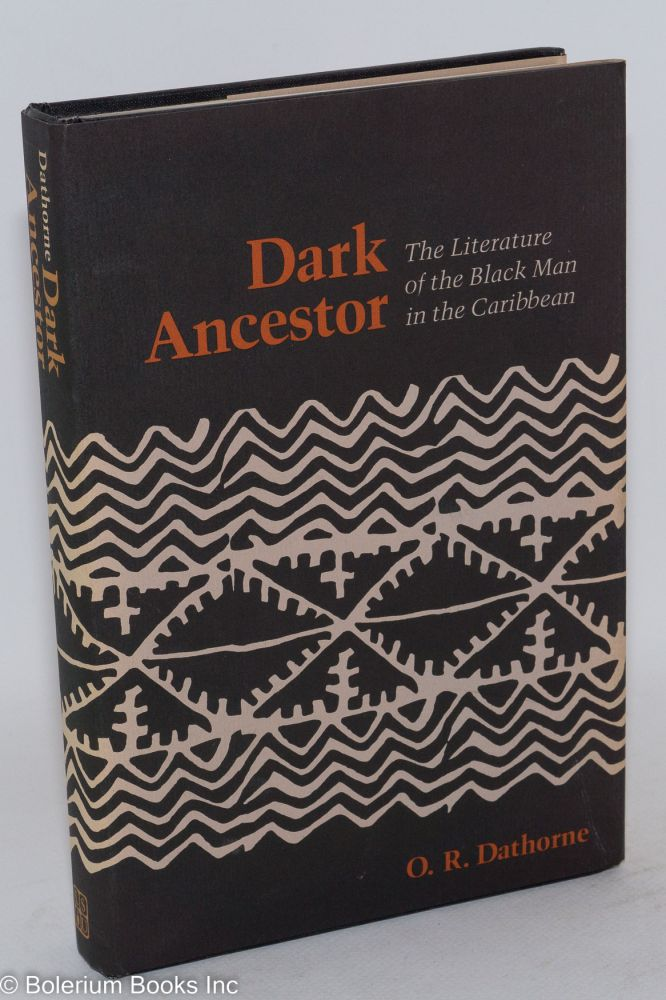 Dark ancestor; the literature of the black man in the Caribbean. O. R. Dathorne.