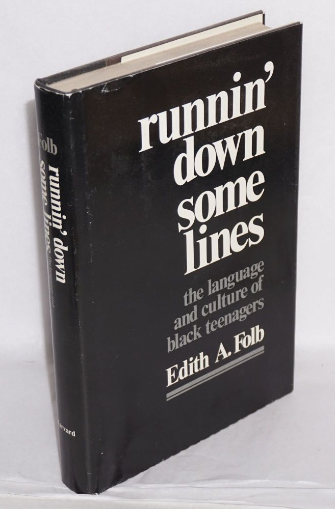 Runnin' down some lines; the language and culture of black teenagers. Edith A. Folb.