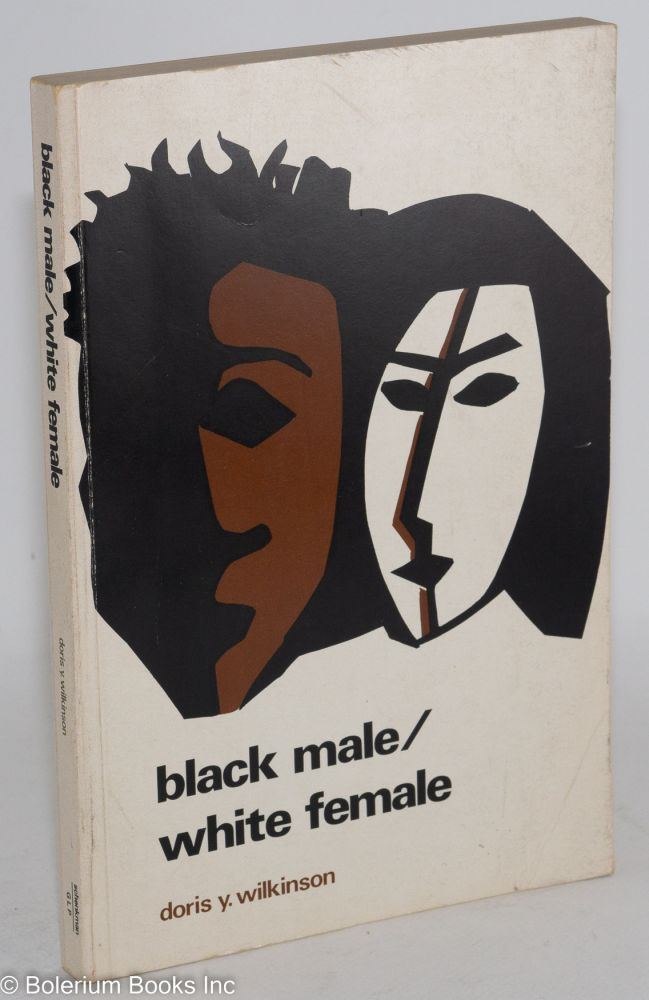Black male/white female; perspectives on interracial marriage and courtship. Doris Y. Wilkinson.