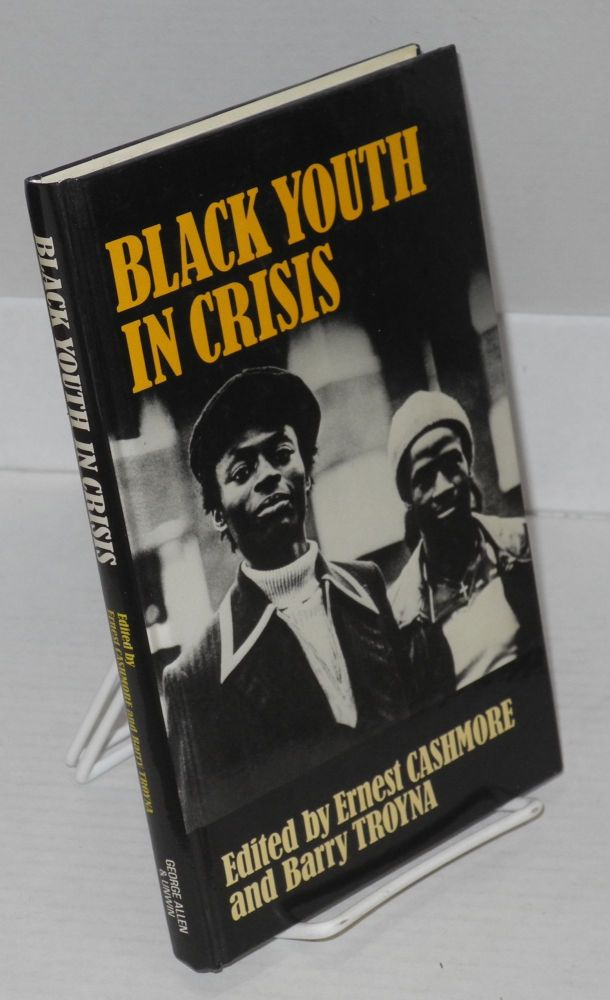 Black youth in crisis. Ernest Cashmore, eds Barry Troyna.
