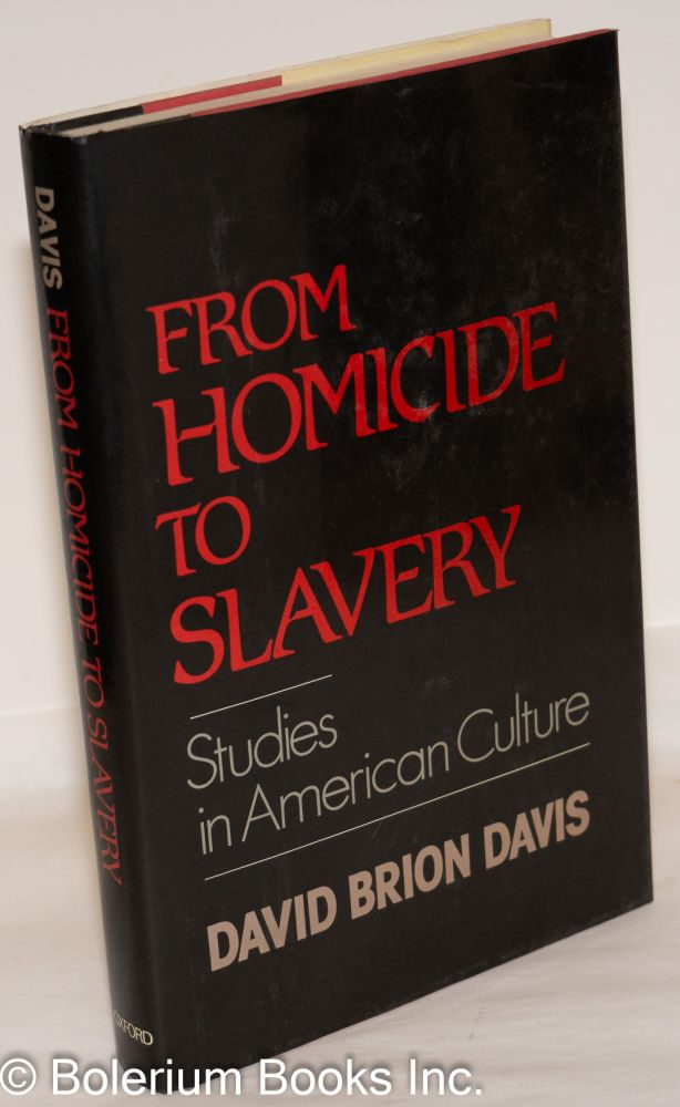 From homicide to slavery; studies in American culture. David Brion Davis.