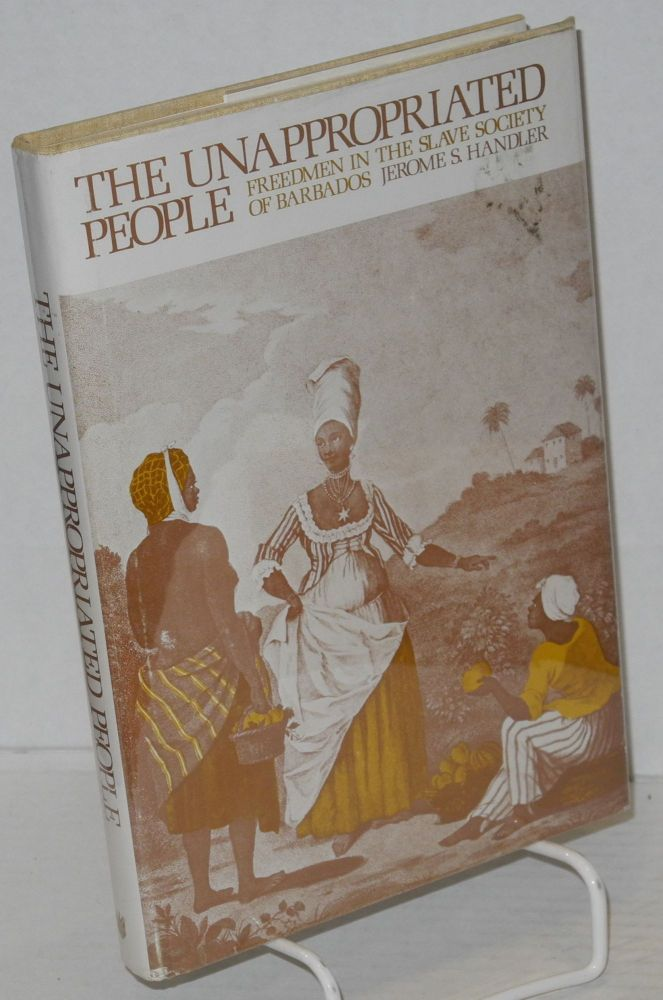 The unappropriated people; freedmen in the slave society of Barbados. Jerome S. Handler.