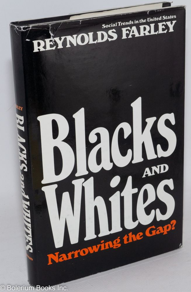 Blacks and whites; narrowing the gap. Reynolds Farley.