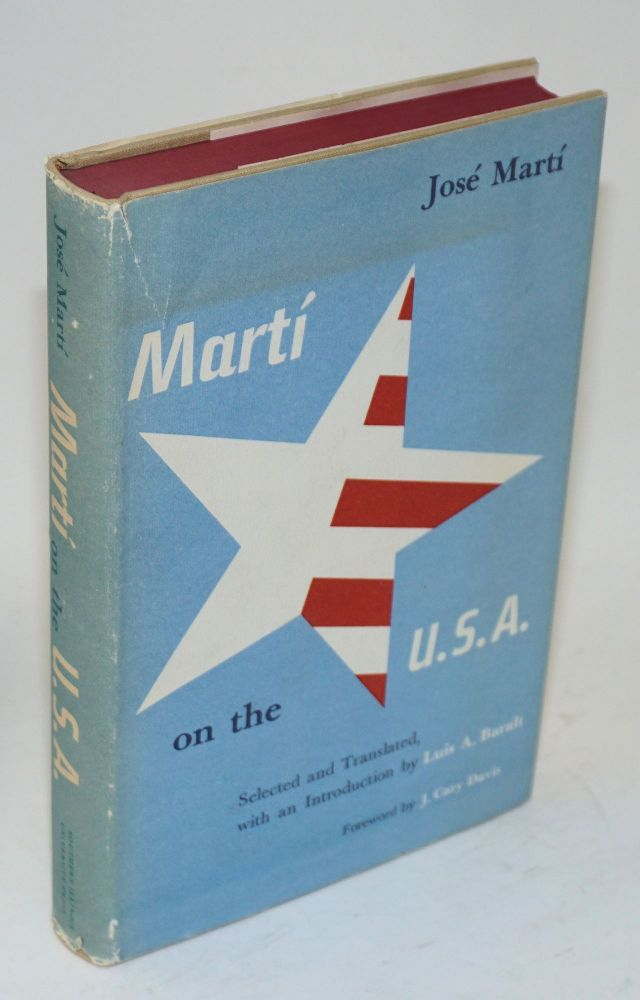 Martí on the U.S.A. Luis A. Baralt., J. Cary Davis, José Martí, selected, translated.