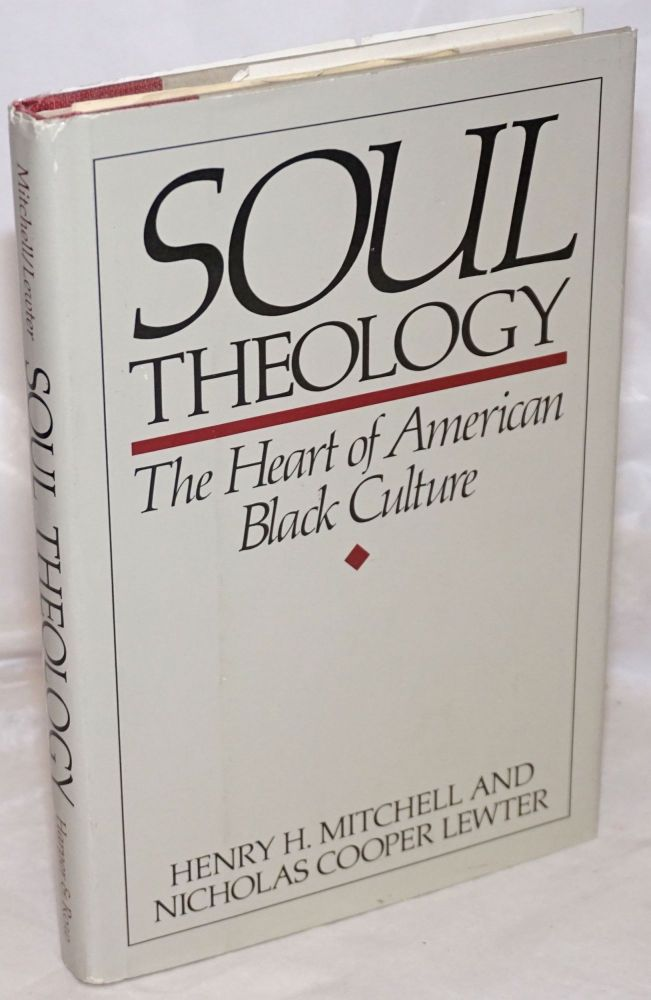 Soul theology; the heart of American black culture. Henry H. Mitchell, Nicholas Cooper Lewter.