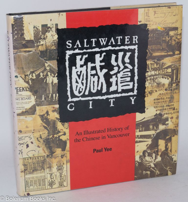 Saltwater city; an illustrated history of the Chinese in Vancouver. Paul Yee.