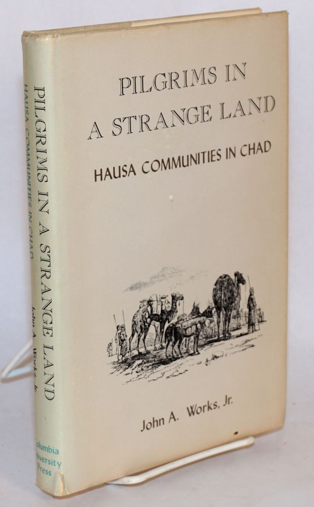 Pilgrims in a strange land: Hausa communities in Chad. John A. Works, Jr.