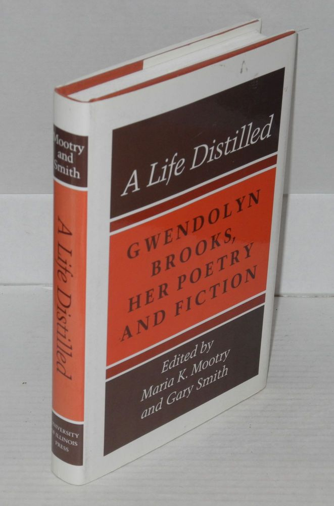 A life distilled; Gwendolyn Brooks, her poetry and fiction. Maria K. Mootry, eds Gary Smith.
