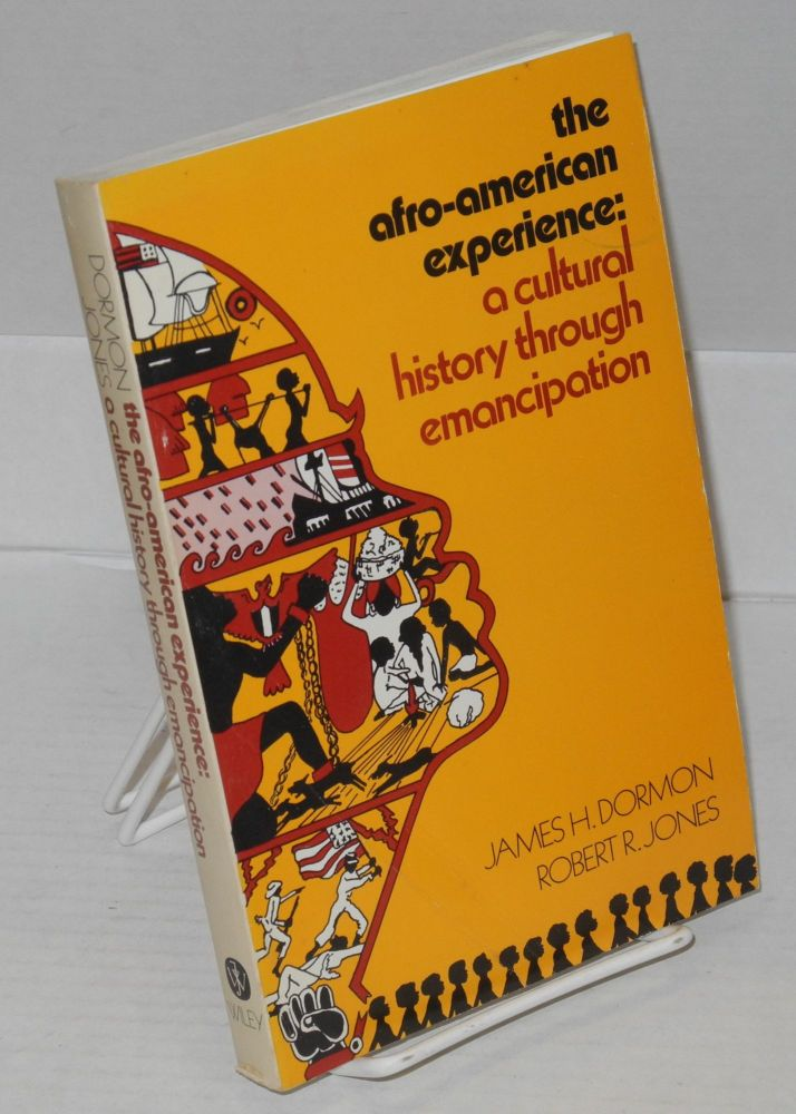 The Afro-American experience: a cultural history through emancipation. James H. Dormon, Robert R. Jones.