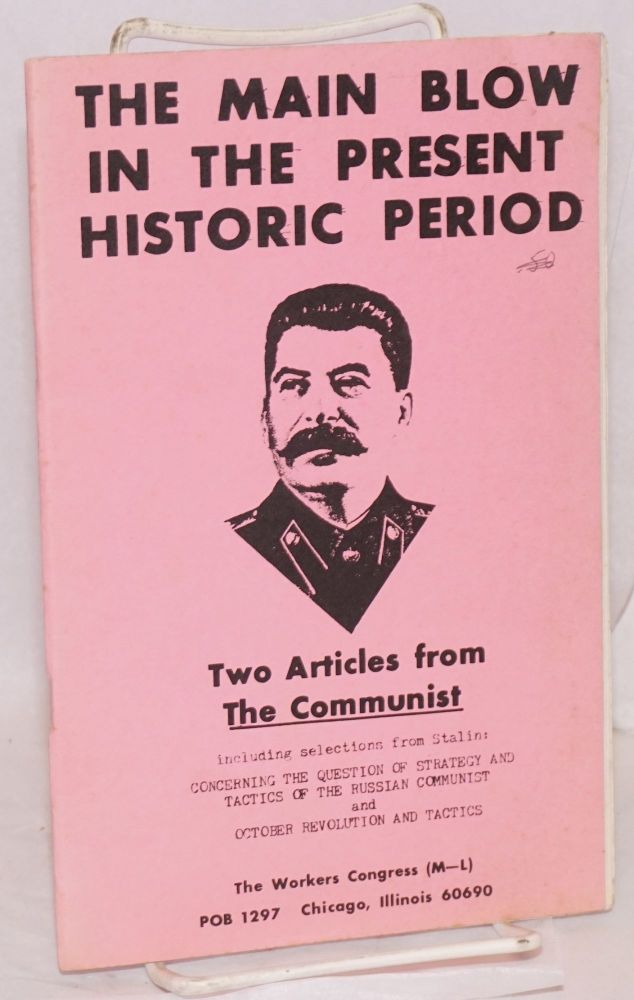 The main blow in the present historic period. Two articles from The Communist, including selections from Stalin: Concerning the question of strategy and tactics of the Russian Communist and October revolution and tactics. Workers Congress, M-L.