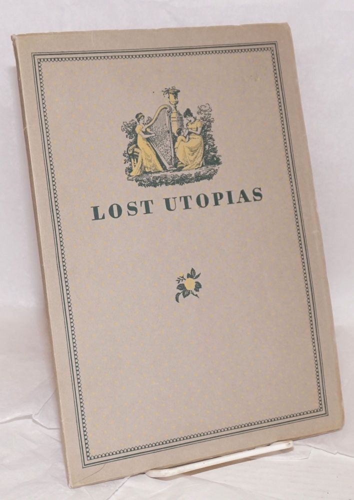 Lost utopias. A brief description of three quests for happiness, Alcott's Fruitlands, Old Shaker House, and American Indian Museum rescued from oblivion, recorded and preserved by Clara Endicott Sears on Prospect Hill in the old township of Harvard, Masachusetts. Harriet O'Brien.