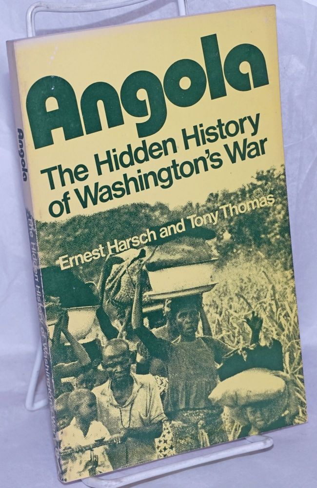 Angola; the hidden history of Washington's war. Edited with an introduciton by Malik Miah. Ernest Harsch, Tony Thomas.