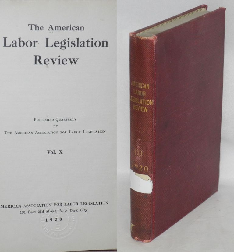 The American labor legislation review. Vol. 10, no. 1, March,1920 to vol. 10, no. 4, December, 1920