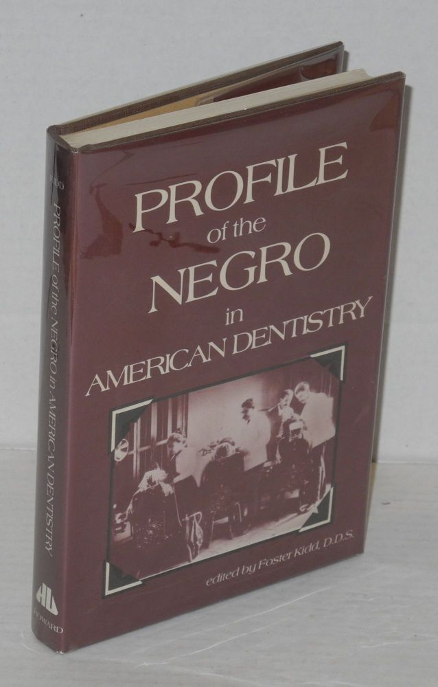 Profile of the Negro in American dentistry. Foster Kidd.
