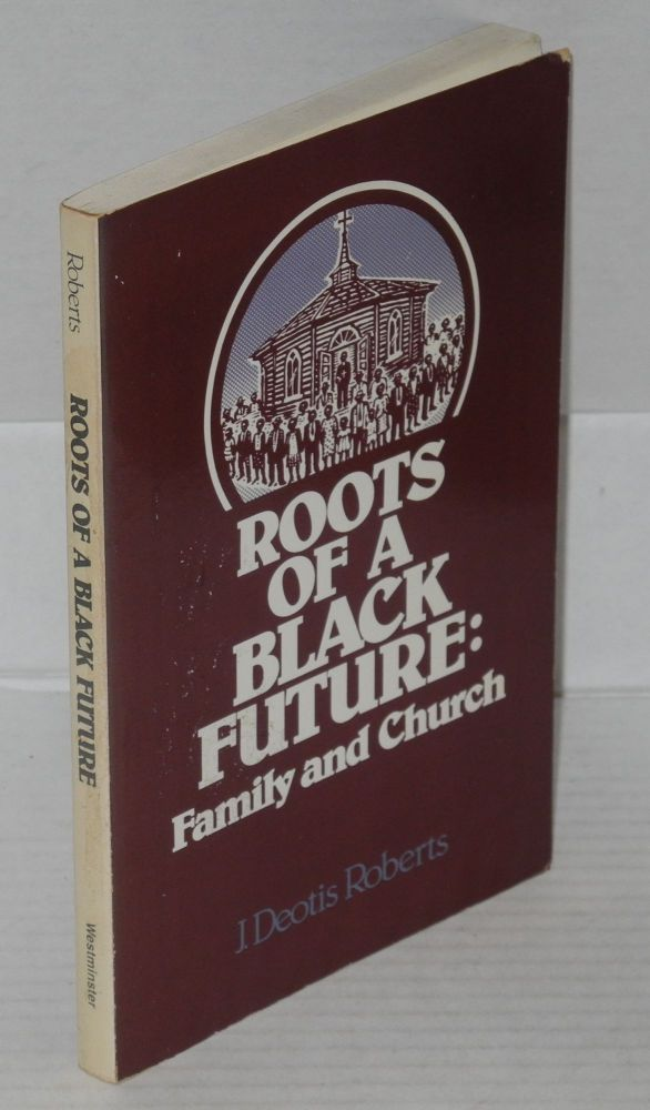 Roots of a black future: family and church. J. Deotis Roberts.