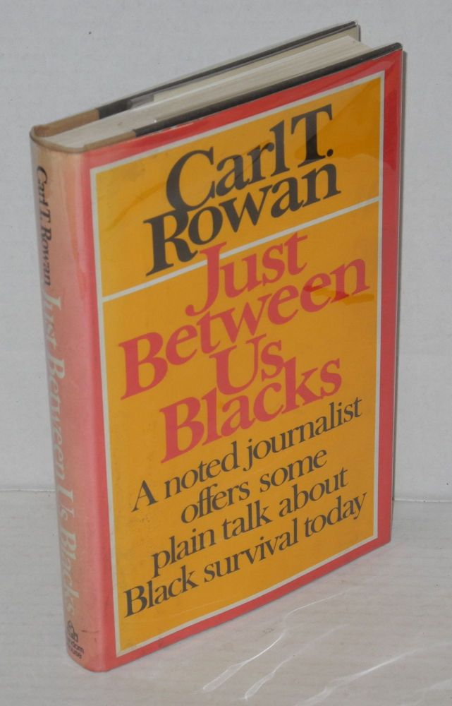 Just between us blacks. Carl T. Rowan.