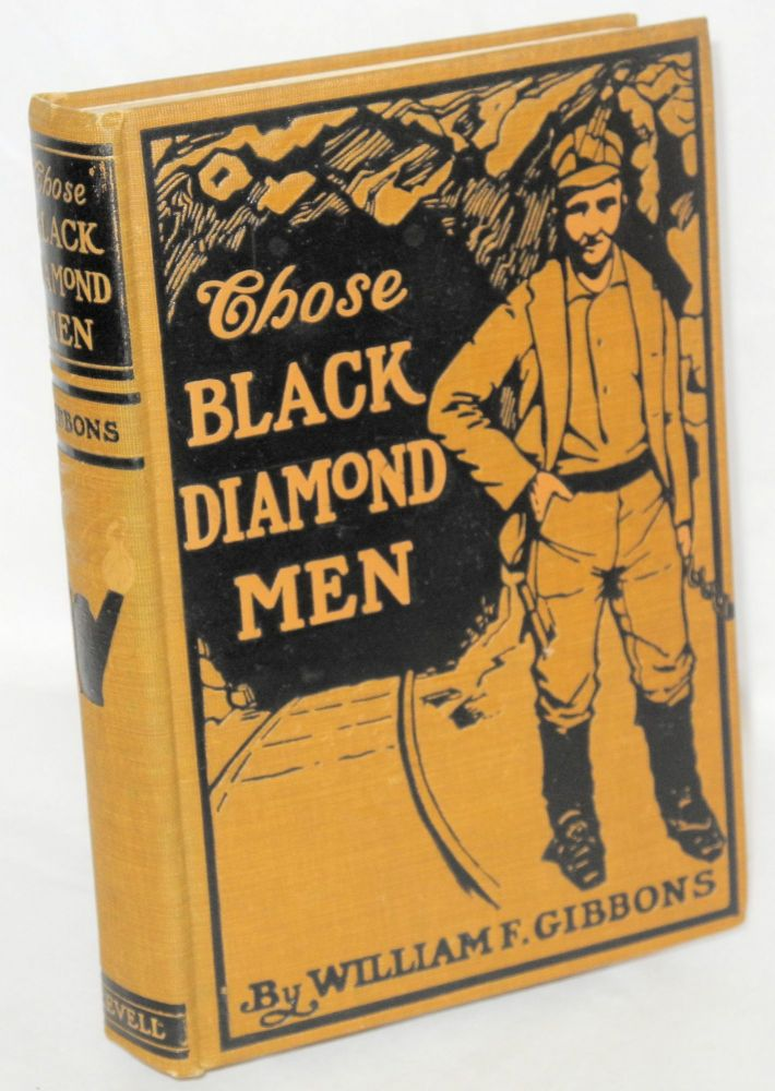 Those black diamond men; a tale of the Anthrax Valley. William Futhey Gibbons.