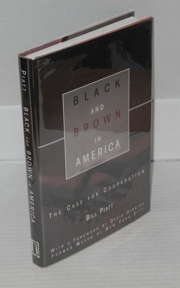 Black and brown in America; the case for cooperation, with a foreword by David Dinkins. Bill Piatt.