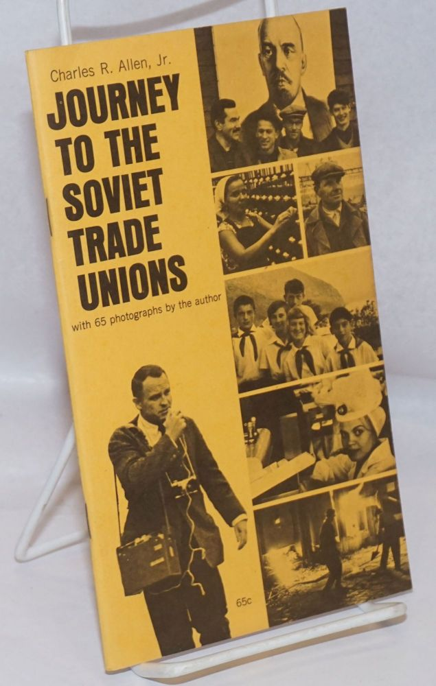 Journey to the Soviet trade unions, an American eyewitness report. Charles R. Allen, Jr.