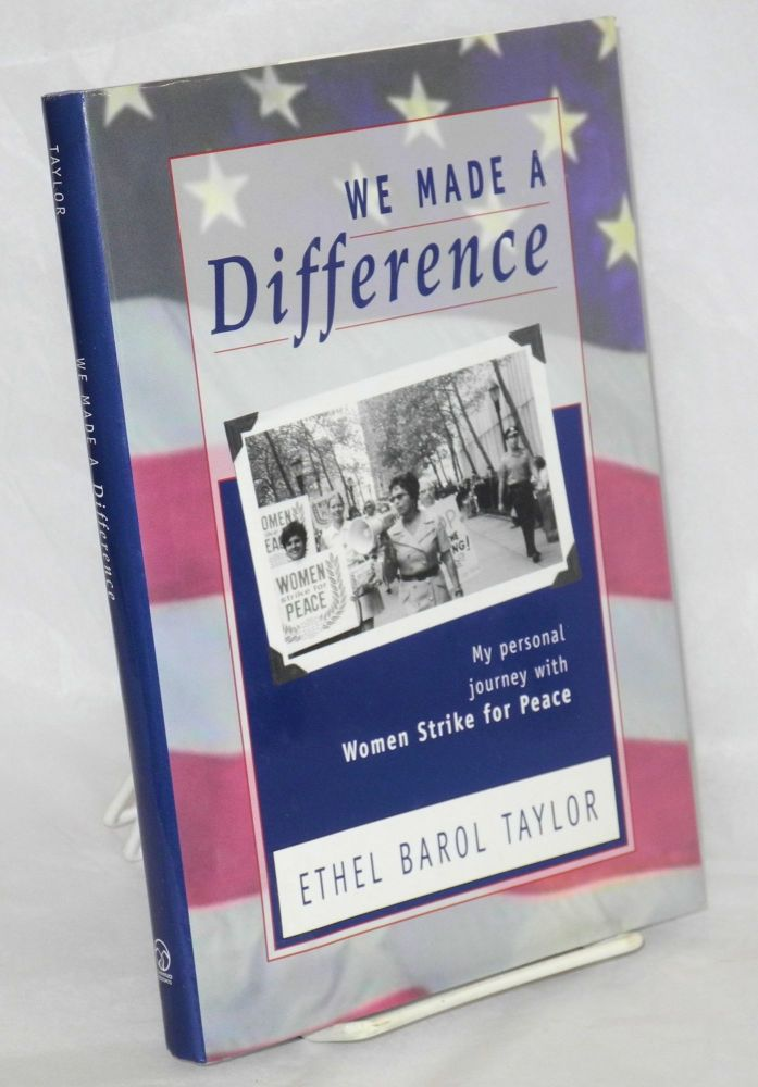 We made a difference; my personal journey with Women Strike for Peace. Ethel Barol Taylor.