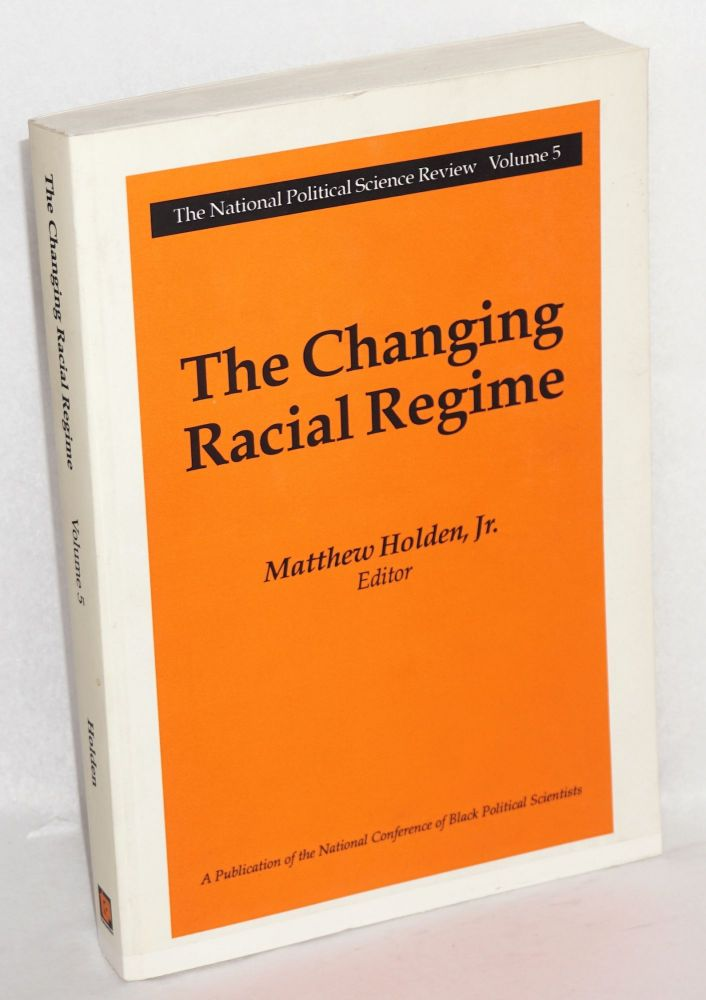 The changing racial regime. Matthew Holden, ed, Jr.