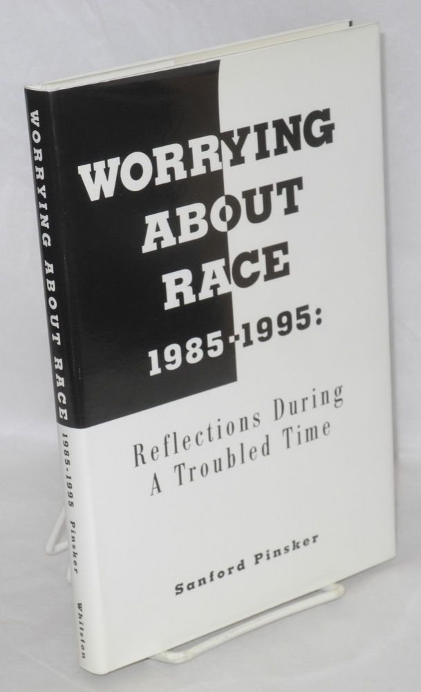 Worrying about race, 1985-1995: reflections during a troubled time. Sanford Pinsker.