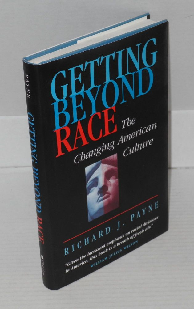 Getting beyond race; the changing American culture. Richard J. Payne.